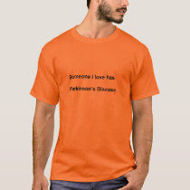 Someone I love has Parkinson's Disease T-Shirt