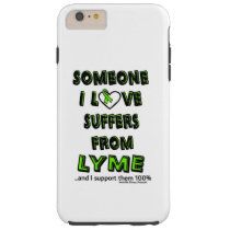Someone I Love...Lyme Tough iPhone 6 Plus Case