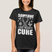 Someone I Love Need A Cure Neuroendocrine Tumor T-Shirt