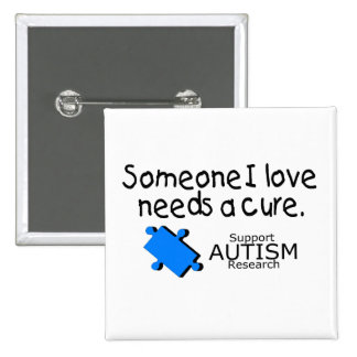 Someone I Love Needs A Cure (Autism) Buttons