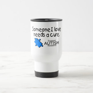 Someone I Love Needs A Cure (Autism) 15 Oz Stainless Steel Travel Mug