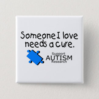 Someone I Love Needs A Cure (Autism) Pinback Button
