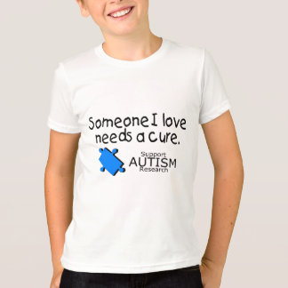 Someone I Love Needs A Cure (Autism) T-Shirt