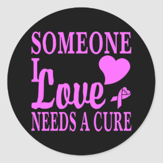 Someone I Love Needs A Cure For Cancer Classic Round Sticker