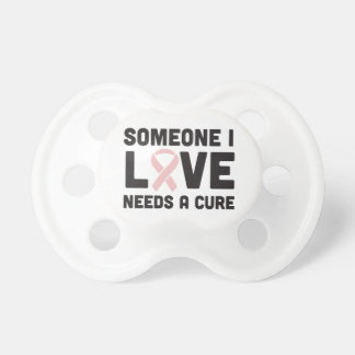 Someone I love needs a cure Baby Pacifier