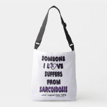 Someone I Love...Sarcoidosis Crossbody Bag