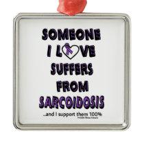 Someone I Love...Sarcoidosis Metal Ornament