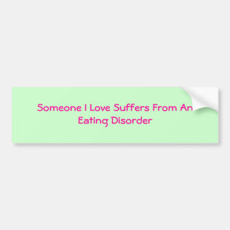 Someone I Love Suffers From An Eating Disorder Bumper Sticker