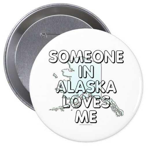 Someone in Alaska loves me Buttons