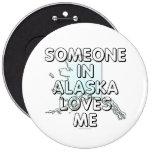 Someone in Alaska loves me Pin