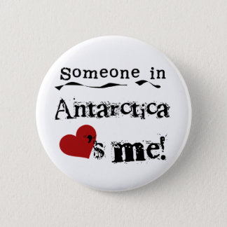 Someone In Antarctica Loves Me Pinback Button
