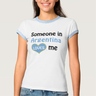 Someone in Argentina loves me Tee Shirt