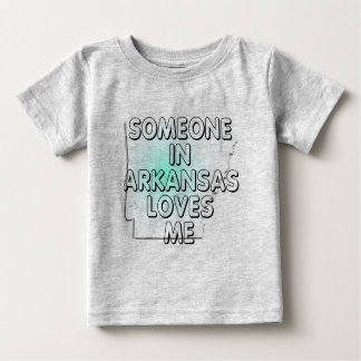 Someone in Arkansas loves me Baby T-Shirt