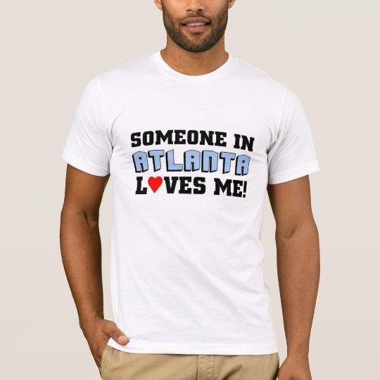 Someone in Atlanta Loves me T-Shirt
