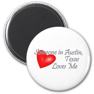 Someone in Austin, Texas Loves me Magnet