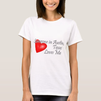 Someone in Austin, Texas Loves me T-Shirt