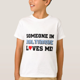 Someone in Baltimore Loves Me T-Shirt