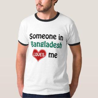 Someone in Bangladesh loves me T-Shirt