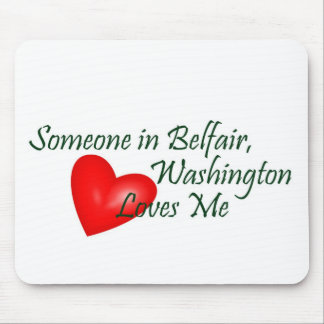 Someone in Belfair Loves Me Mouse Pad