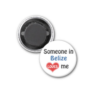 Someone in Belize loves me 1 Inch Round Magnet