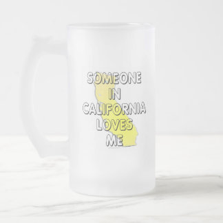 Someone in California loves me Frosted Glass Beer Mug