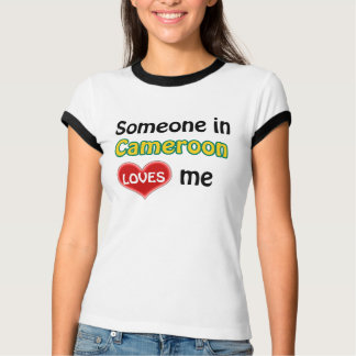 Someone in Cameroon loves me T-Shirt