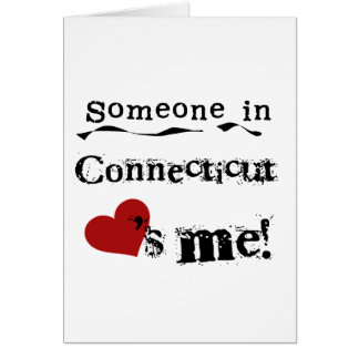Someone In Connecticut Loves Me Card