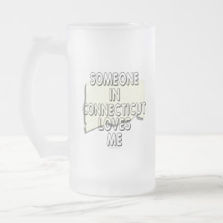 Someone in Connecticut loves me Frosted Glass Beer Mug