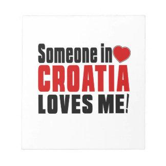 SOMEONE IN CROATIA LOVES ME ! MEMO NOTE PAD