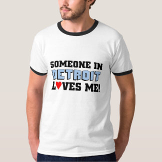 Someone in Detroit loves me T-Shirt