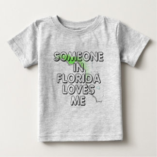 Someone in Florida loves me Baby T-Shirt