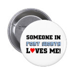 Someone in Fort Worth Loves me 2 Inch Round Button