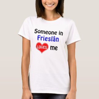 Someone in Frieslân loves me T-Shirt