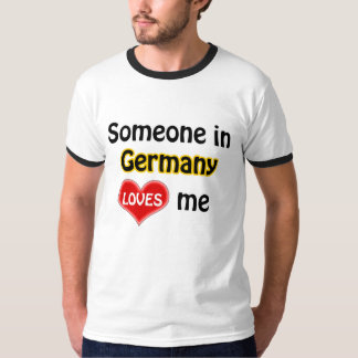 Someone in Germany loves me T-Shirt