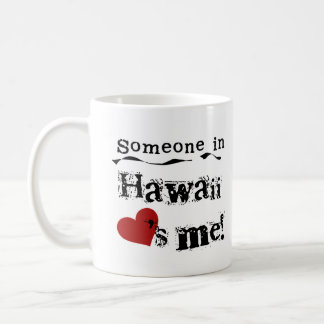 Someone In Hawaii Loves Me Coffee Mug