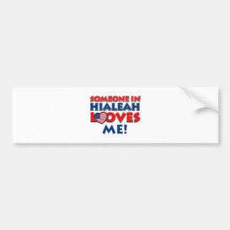 Someone in HIALEAH loves me Bumper Sticker