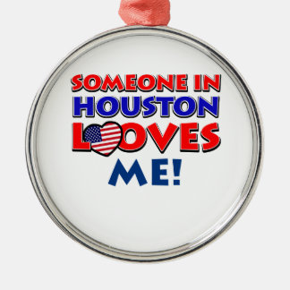 Someone in HOUSTON loves me Metal Ornament