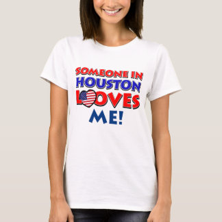 Someone in HOUSTON loves me T-Shirt