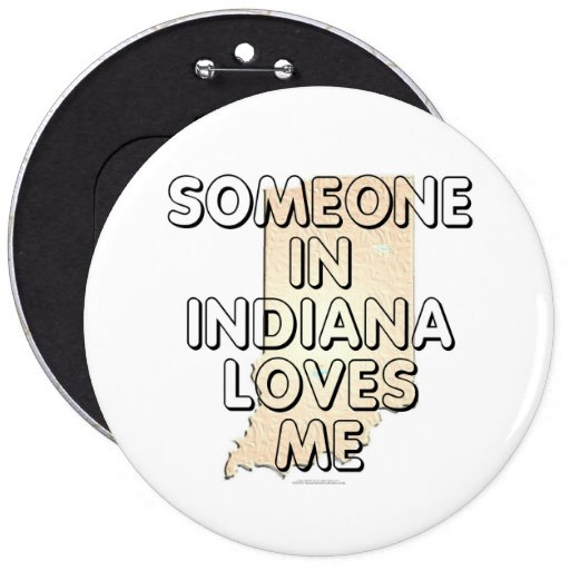 Someone in Indiana loves me 6 Inch Round Button