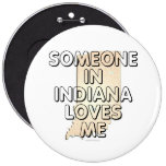Someone in Indiana loves me Pinback Button
