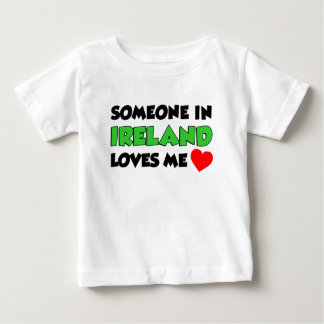 Someone In Ireland Loves Me Baby T-Shirt