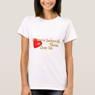 Someone in Jacksonville Florida Loves Me T-Shirt
