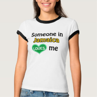 Someone in Jamaica loves me T-Shirt