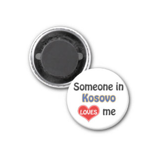 Someone in Kosovo loves me Magnet