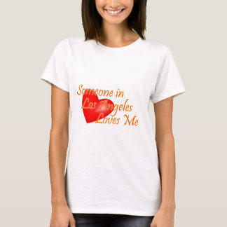 Someone in Los Angeles Loves Me T-Shirt