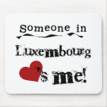 Someone In Luxembourg Loves Me Mouse Pads