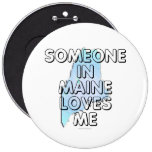 Someone in Maine loves me Buttons