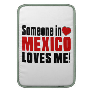 SOMEONE IN MEXICO LOVES ME ! MacBook SLEEVE