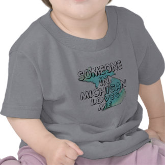 Someone in Michigan loves me Tee Shirt