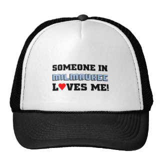 Someone in Milwaukee loves me Trucker Hat